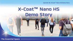 X-Coat Nano HS Demo Story